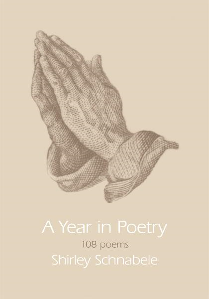 A Year in Poetry By: Shirley Schnabele