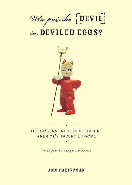 Who Put the Devil in Deviled Eggs?: A Food Lovers Guide to Americas Favorite Dishes By: Ann Treistman