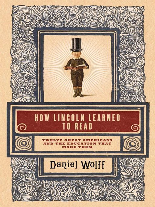 How Lincoln Learned to Read By: Daniel Wolff