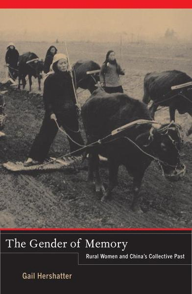 The Gender of Memory: Rural Women and China's Collective Past