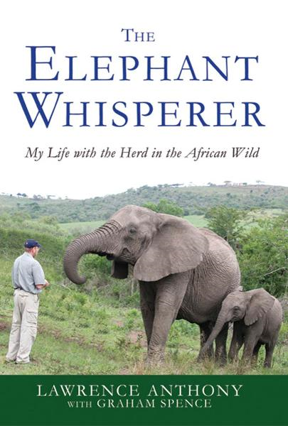The Elephant Whisperer By: Graham Spence,Lawrence Anthony