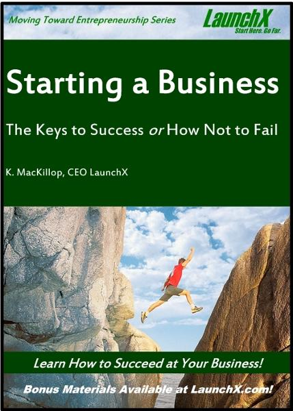 Starting a Business? The Keys to Success or How Not to Fail By: K. MacKillop