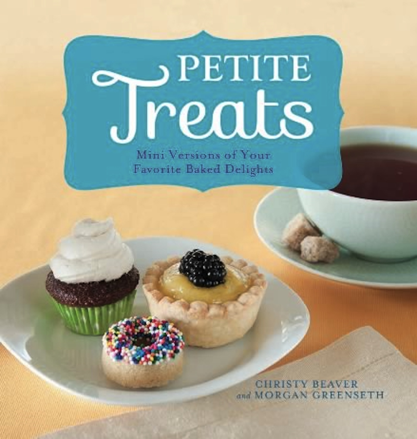 Petite Treats By: Christy Beaver,Morgan Greenseth