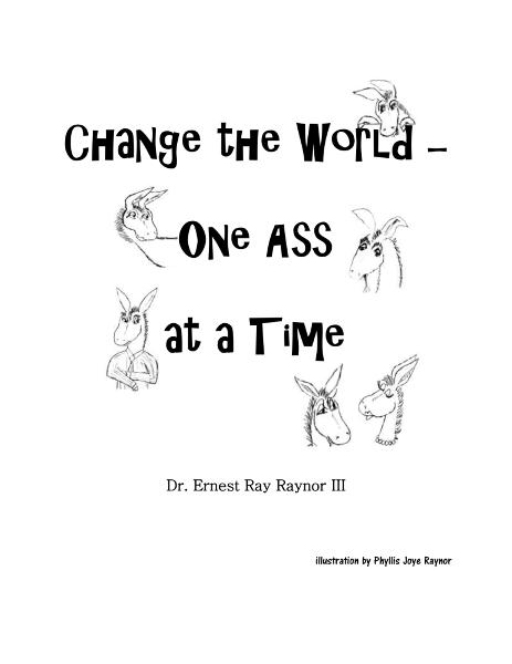 Change the World--One Ass At a Time By: Ernest Raynor