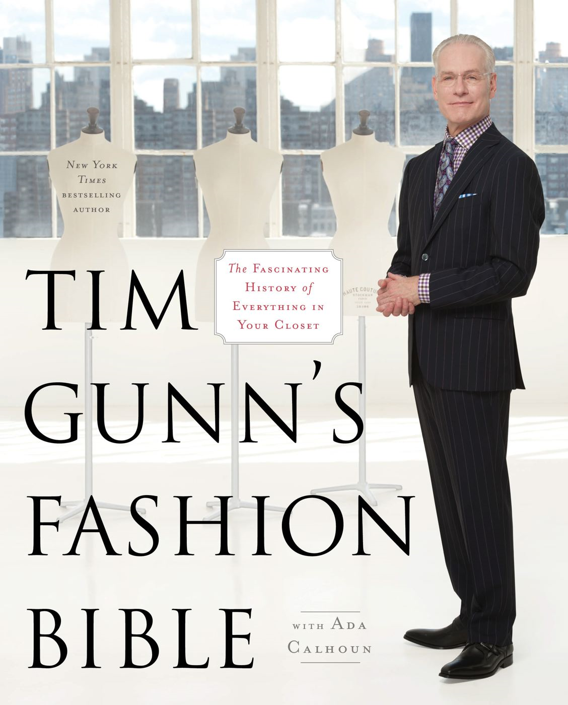 Tim Gunn's Fashion Bible By: Ada Calhoun,Tim Gunn