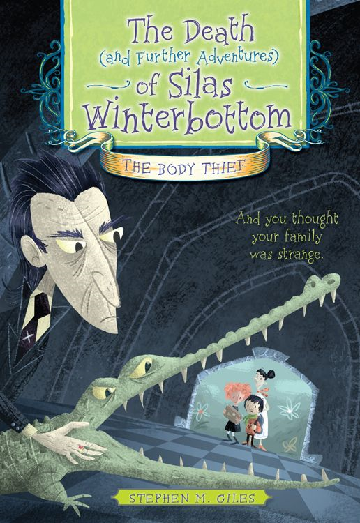 Death (and Further Adventures) of Silas Winterbottom: The Body Thief By: Stephen M Giles