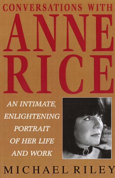 Conversations with Anne Rice By: Michael Riley