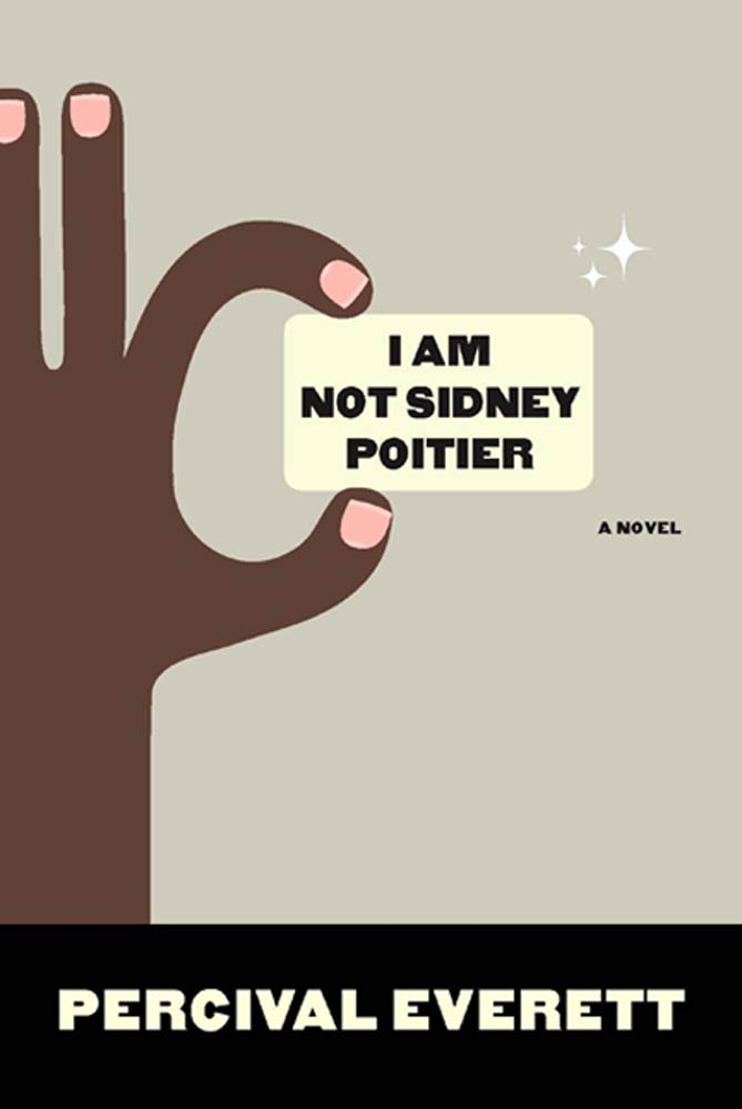 I Am Not Sidney Poitier By: Percival Everett