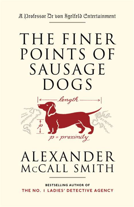 The Finer Points of Sausage Dogs By: Alexander Mccall Smith,Iain McIntosh