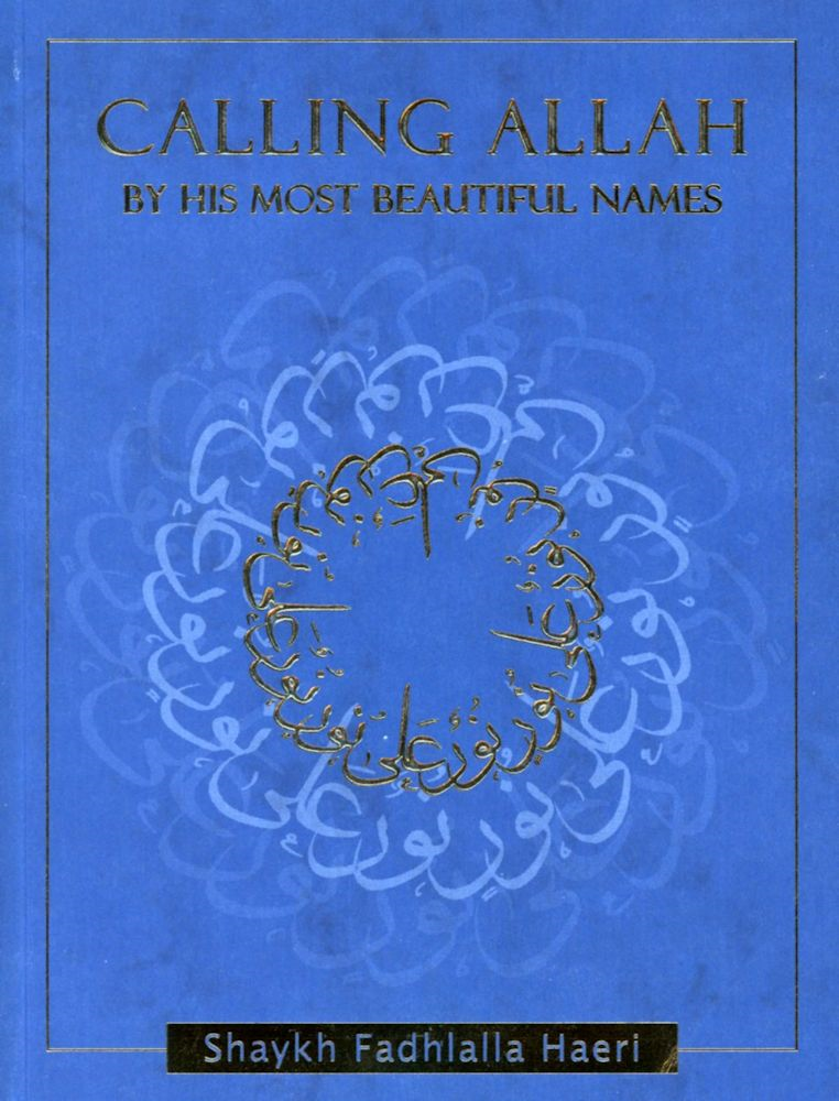 Calling Allah By His Most Beautiful Names By: Shaykh Fadhlalla Haeri