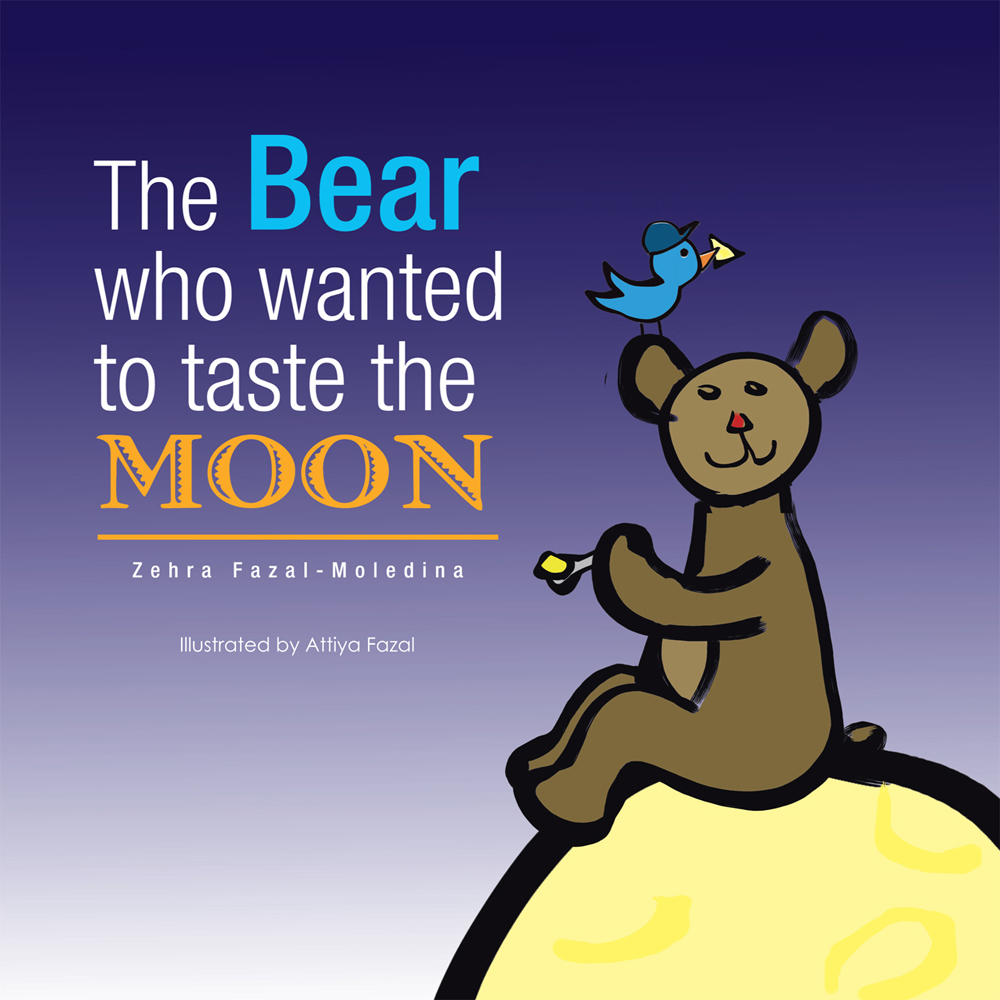 The Bear who wanted to taste the MOON / L'ours qui voulait gouter la LUNE By: Zehra Fazal-Moledina