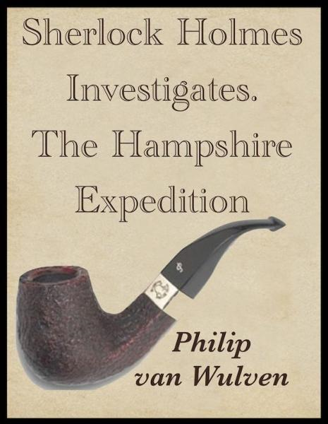 Sherlock Holmes Investigates. The Hampshire Expedition By: Philip van Wulven