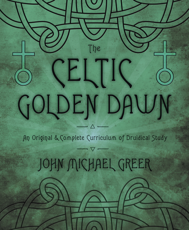 The Celtic Golden Dawn By: John Michael Greer