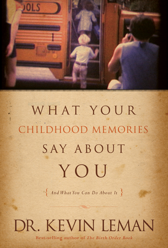 What Your Childhood Memories Say about You . . . and What You Can Do about It By: Kevin Leman