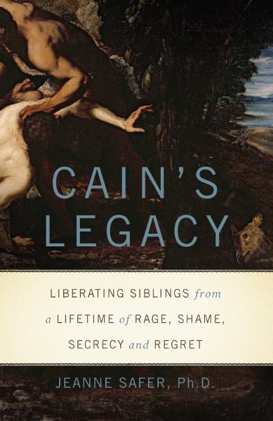 Cain's Legacy By: Jeanne Safer, Ph.D.