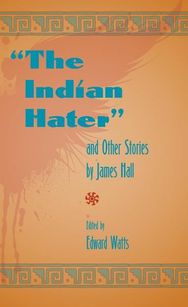 The Indian Hater: and Other Stories By James Hall By: Edward Watts