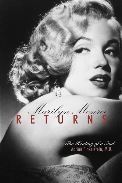 Marilyn Monroe Returns: The Healing of a Soul By: Adrian Finkelstein, MD