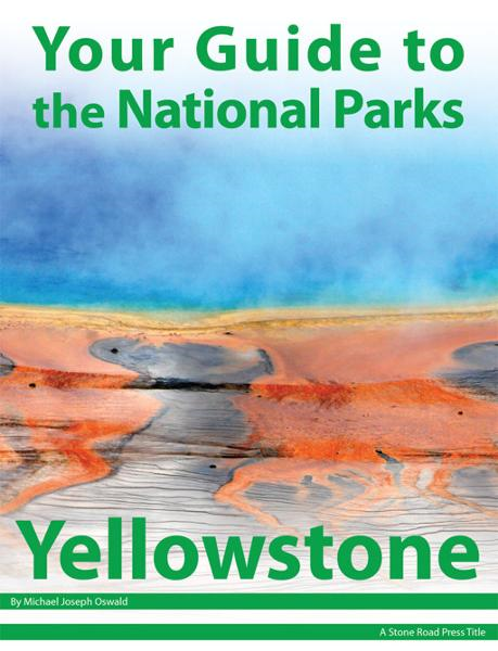 Your Guide to Yellowstone National Park By: Michael Joseph Oswald