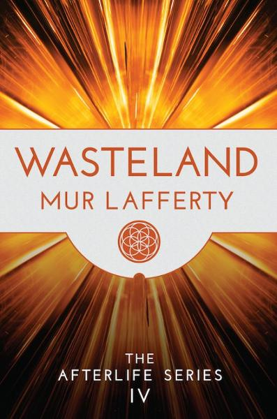 Wasteland: The Afterlife Series IV By: Mur Lafferty