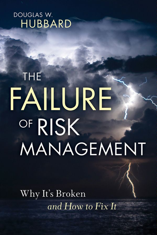 The Failure of Risk Management By: Douglas W. Hubbard