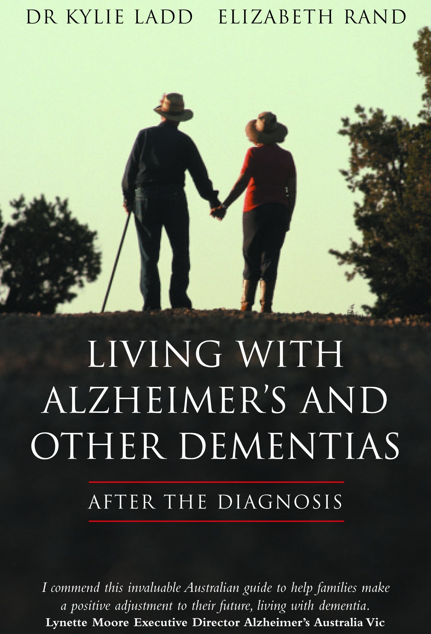 LIVING WITH ALZHEIMER'S AND OTHER DEMENTIAS : After The Diagnosis By: Dr Kylie Ladd Rand