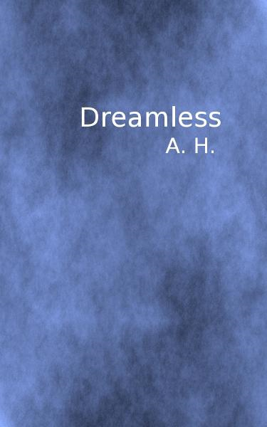 Dreamless By: A. H.
