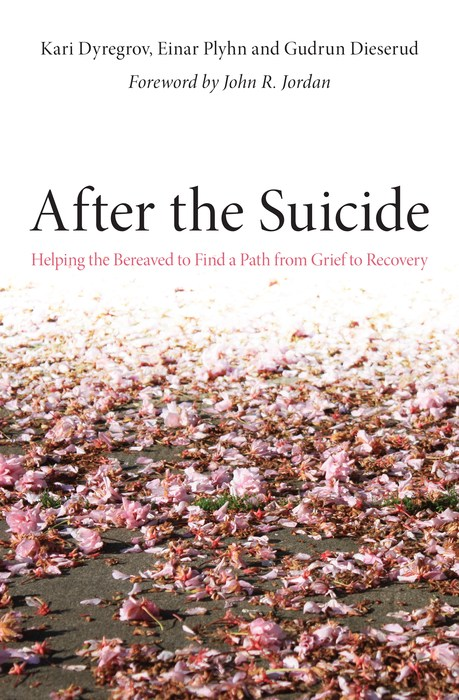 After the Suicide Helping the Bereaved to Find a Path from Grief to Recovery