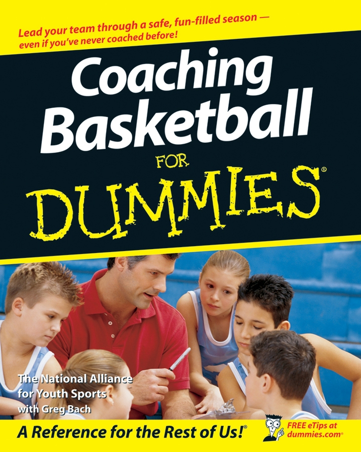 Coaching Basketball For Dummies By: The National Alliance For Youth Sports