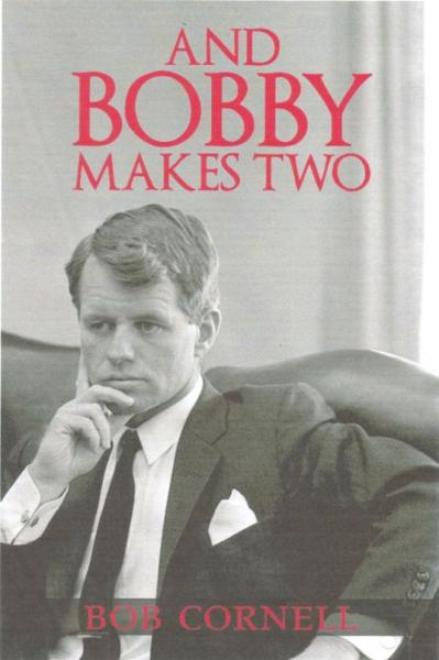 And Bobby Makes Two By: Bob Cornell