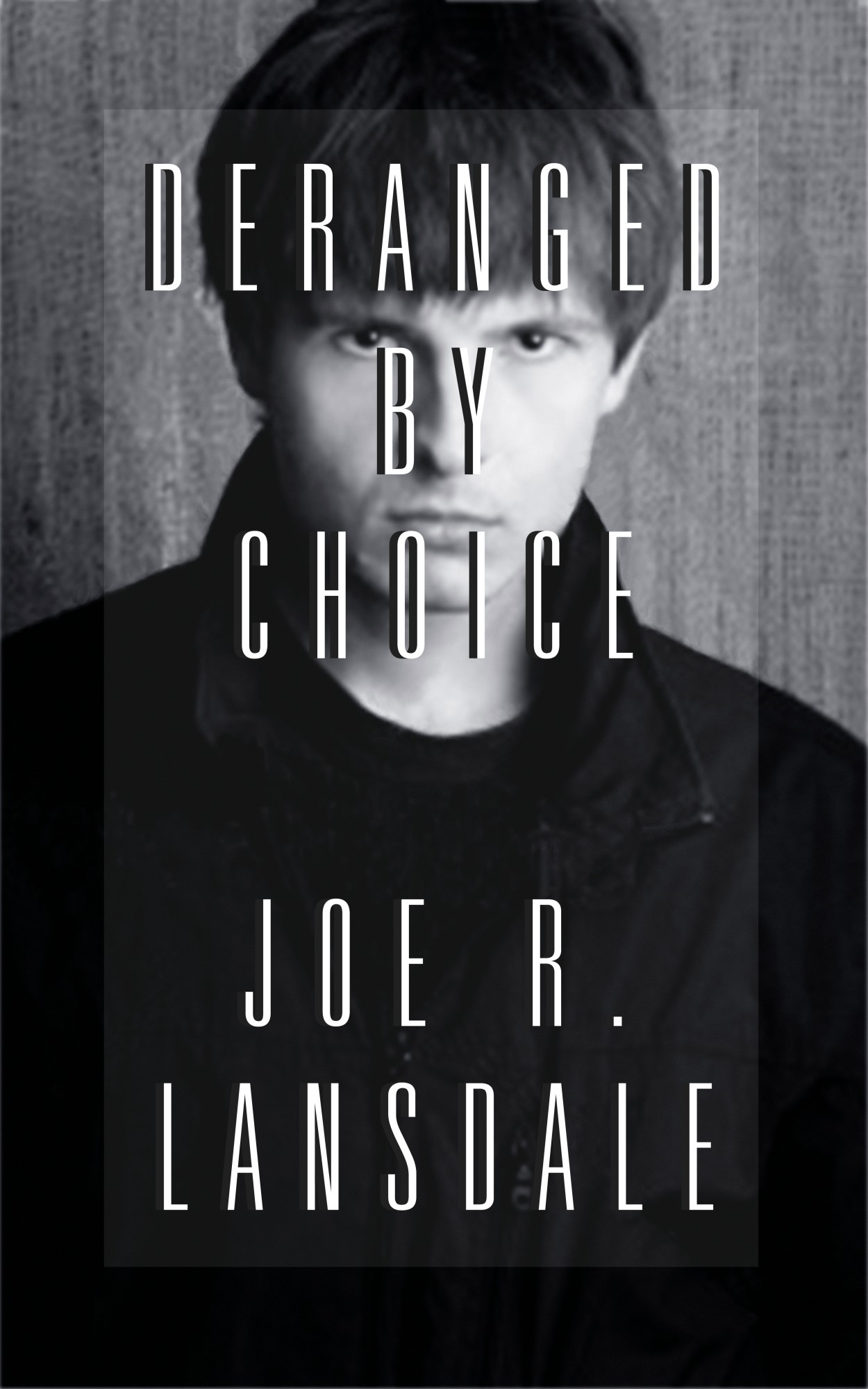 Deranged By Choice By: Joe R. Lansdale