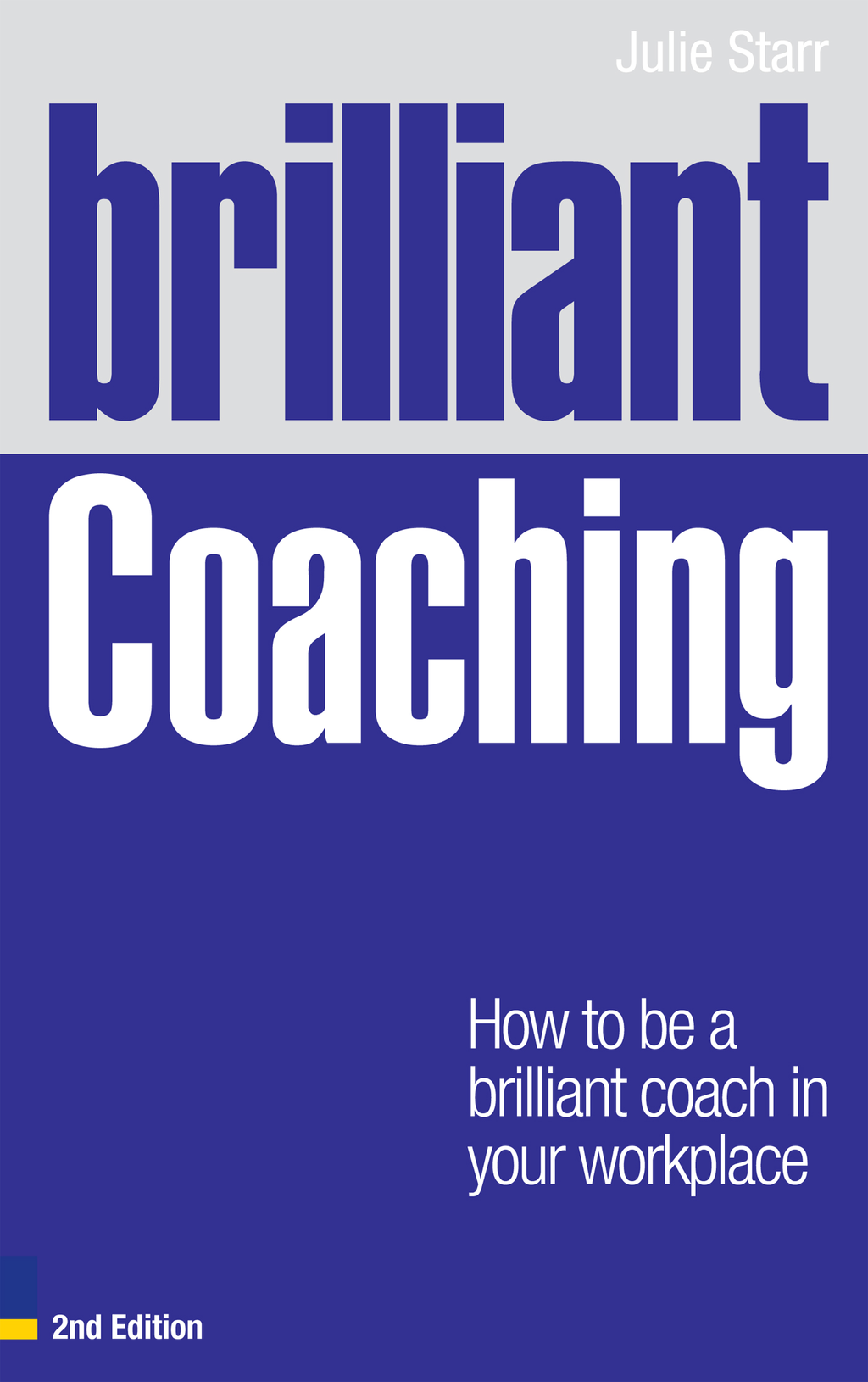 Brilliant Coaching 2e How to be a brilliant coach in your workplace