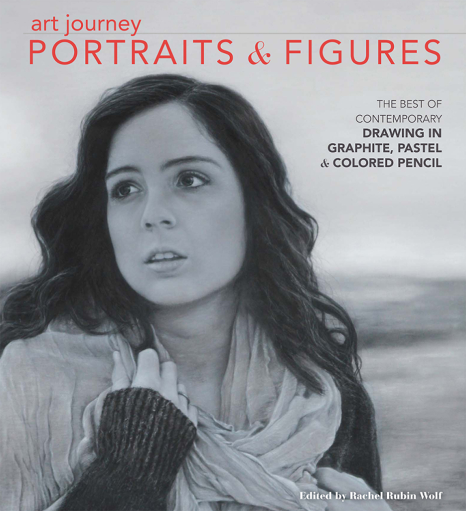 Art Journey Portraits and Figures The Best of Contemporary Drawing in Graphite,  Pastel and Colored Pencil