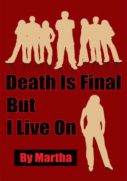 Death Is Final But I Live On