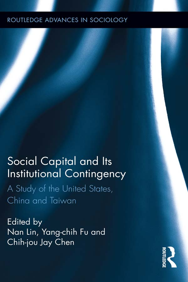 Social Capital and Its Institutional Contingency: A Study of the United States,  China and Taiwan A Study of the United States,  China and Taiwan