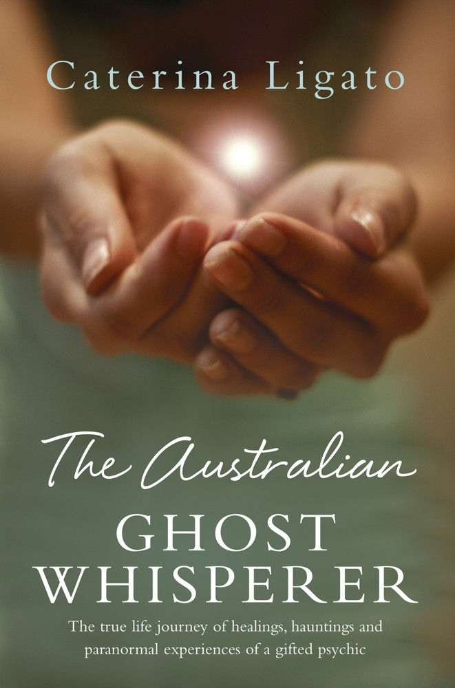 The Australian Ghost Whisperer The true life journey of healings,  hauntings and paranormal experiences of a gifted psychic