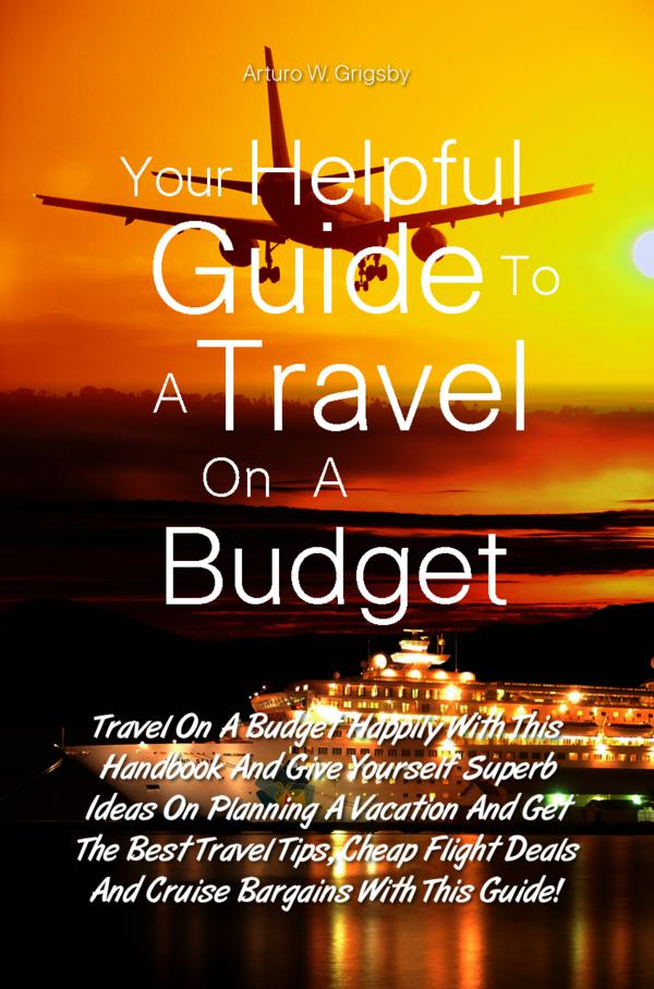 Your Helpful Guide To A Travel On A Budget