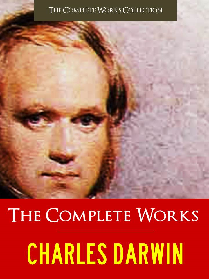 THE COMPLETE WORKS of CHARLES DARWIN
