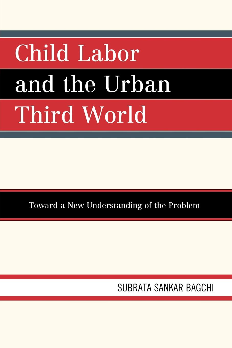 Child Labor and the Urban Third World Toward a New Understanding of the Problem
