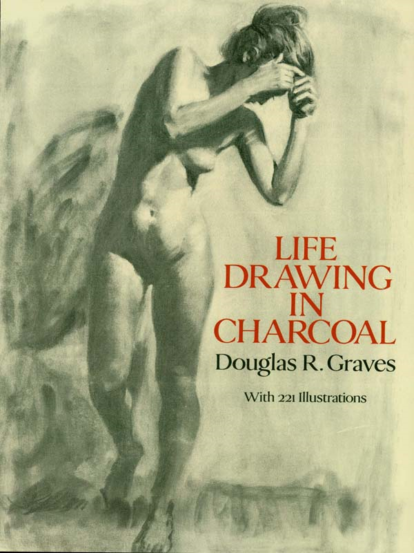 Life Drawing in Charcoal By: Douglas R. Graves