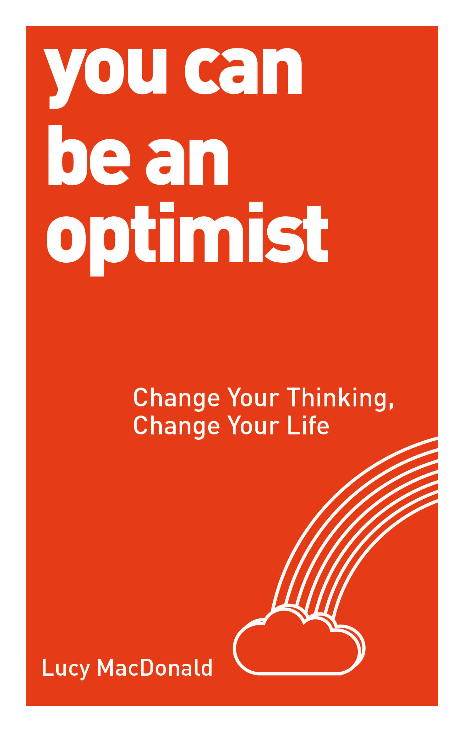 You Can be an Optimist: Change Your Thinking,  Change Your Life