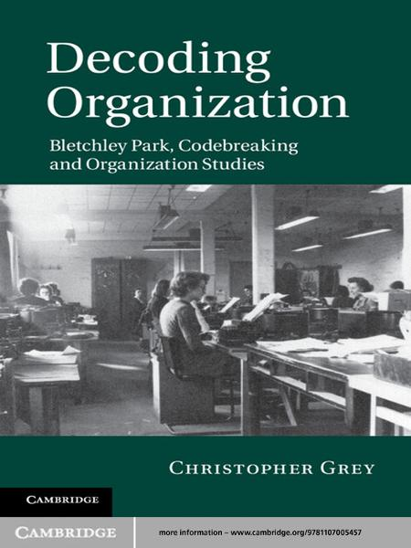 Decoding Organization Bletchley Park,  Codebreaking and Organization Studies
