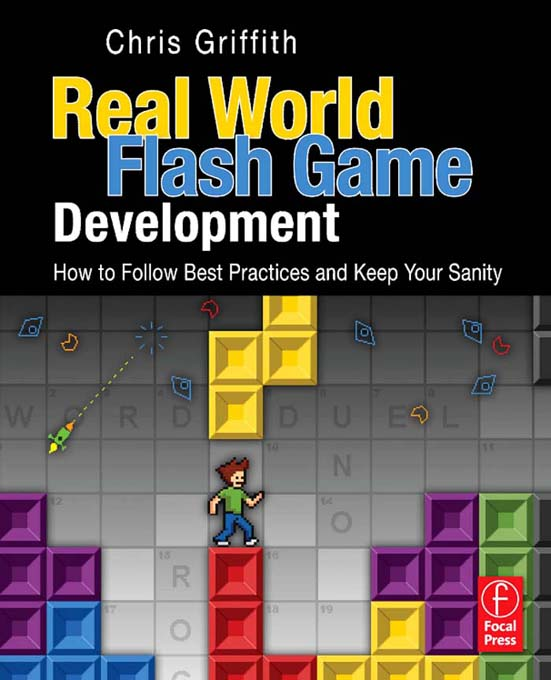 Real-World Flash Game Development How to Follow Best Practices AND Keep Your Sanity