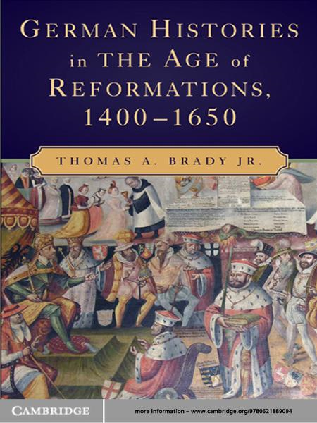 German Histories in the Age of Reformations,  1400?1650