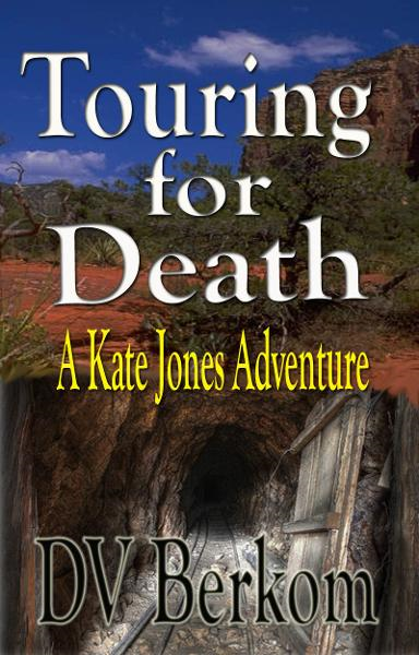 Touring for Death--The 4th Kate Jones Thriller By: DV Berkom