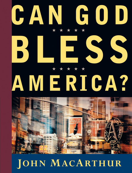 Can God Bless America? By: John MacArthur