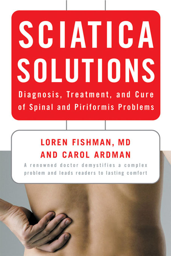 Sciatica Solutions: Diagnosis, Treatment, and Cure of Spinal and Piriformis Problems By: Carol Ardman,Loren Fishman