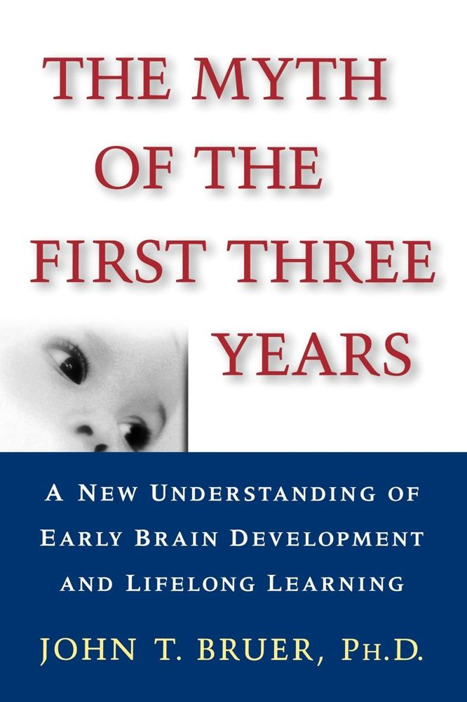 The Myth of the First Three Years By: John Bruer