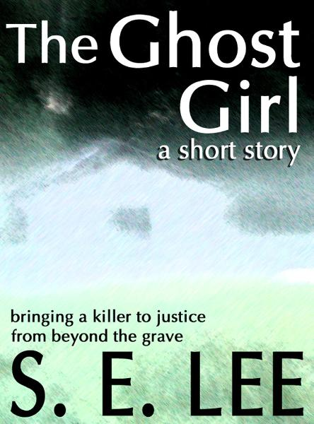 The Ghost Girl: a supernatural suspense short story By: S. E. Lee
