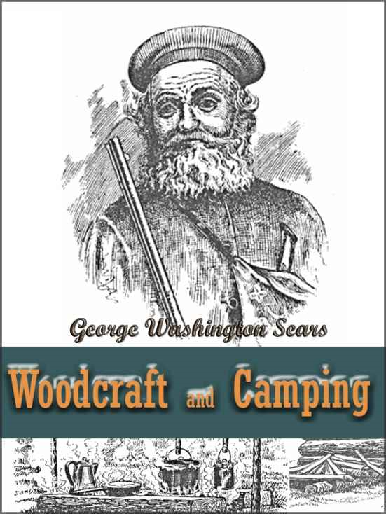 Woodcraft and Camping / Wit, Humor, Reason, Rhetoric, Prose, Poetry and Story Woven into Eight Popular Lectures