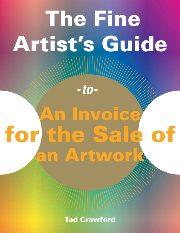 The Fine Artist's Guide to an Invoice for the Sale of an Artwork By: Tad Crawford